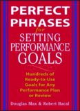 Perfect Phrases for Setting Performance Goals : Hundreds of Ready-to-Use Goals for Any Performance