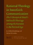 Rational Theology in Interfaith Communication: Abu l-Husayn al-Basri's Mu'tazili Theology among the Karaites in the Fatimid Age (Jerusalem Studies in Religion and Culture)
