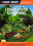 Black & decker The complete guide to lower south gardening : techniques for growing landscape & garden plants in Louisiana, Florida, southern Mississippi, southern Alabama, southern Georgia, eastern Texas, coastal South Carolina & coastal North Carolina