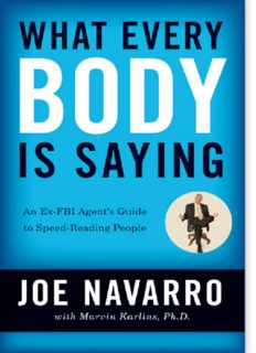 What Every BODY is Saying: An Ex-FBI Agents Guide to Speed-Reading People