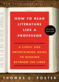 How to Read Literature Like a Professor: A Lively and Entertaining Guide to Reading Between