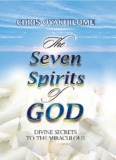 The Seven Spirits of God - Divine Secrets to the Miraculous