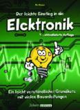 Der leichte Einstieg in die Elektronik: Ein leicht verständlicher Grundkurs mit vielen Bauanleitungen, 7. Auflage