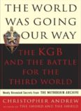 The World Was Going Our Way: The KGB and the Battle for the the Third World