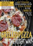 Grilled pizza the right way : the best technique for cooking incredible tasting pizza & flatbread on your barbecue perfectly chewy & crispy every time
