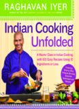 Indian Cooking Unfolded: A Master Class in Indian Cooking, with 100 Easy Recipes Using 10