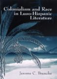 Colonialism And Race in Luso-Hispanic Literature