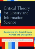 Critical Theory for Library and Information Science