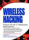 Wireless Hacking: Projects for Wi-Fi Enthusiasts: Cut the cord and discover the world of wireless