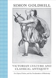 Victorian Culture and Classical Antiquity: Art, Opera, Fiction, and the Proclamation of Modernity: Art, Opera, Fiction, and the Proclamation of Modernity