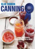 Blue ribbon canning : award-winning recipes ; jams, preserves, pickles, sauces & more