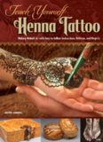 Teach Yourself Henna Tattoo: Making Mehndi Art with Easy-to-Follow Instructions, Patterns, and Projects