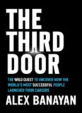 The Third Door: The Wild Quest to Uncover How the World's Most Successful People Launched