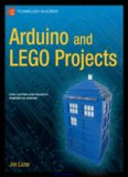 Arduino and LEGO Projects: Cool Custom Lego Projects Powered by Arduino