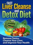 FAST Liver Cleanse and Detox Diet: Remove Toxins, Cleanse Your Liver, and Improve Your Health (Volume 1)