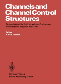 Channels and Channel Control Structures: Proceedings of the 1st International Conference on Hydraulic Design in Water Resources Engineering: Channels and Channel Control Structures, University of Southampton, April 1984