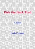 Ride the Dark Trail: The Sacketts Series, Book 18