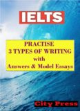 IELTS. Practise 3 Types Of Writing with Answers & Model Essays