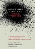 Venture Capital Deal Terms: A guide to negotiating and structuring venture capital transactions