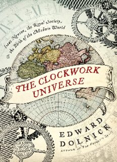 The Clockwork Universe: Isaac Newton, the Royal Society, and the Birth of the Modern World