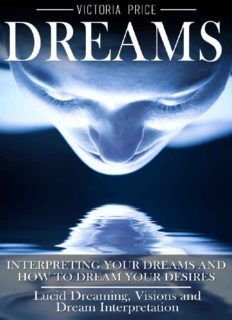 Dreams: Interpreting Your Dreams and How to Dream Your Desires: Lucid Dreaming, Visions and Dream Interpretation