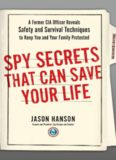 Spy Secrets That Can Save Your Life: A Former CIA Officer Reveals Safety and Survival Techniques to Keep You and Your Family Protected (2015)