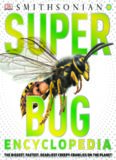 Super bug encyclopedia : the biggest fastest, deadliest creepy-crawlies on the planet