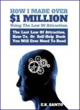 How I Made Over $1 Million Using The Law of Attraction: The Last Law of Attraction, How-To, Or Self-Help You Will Ever Need To Read Law of Attraction