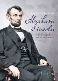 The battles that made Abraham Lincoln : how Lincoln mastered his enemies to win the Civil War, free the slaves, and preserve the Union