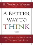 A better way to think : using positive thoughts to change your life