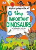 My Encyclopedia of Very Important Dinosaurs: For Little Dinosaur Lovers Who Want to Know Everything