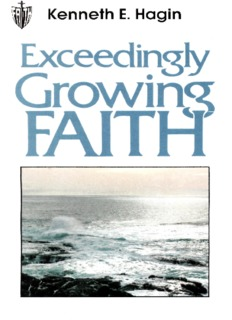 Exceedingly Growing Faith by Kenneth E. Hagin
