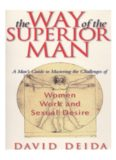 The Way of the Superior Man : A Spiritual Guide to Mastering the Challenges of Women, Work, and Sexual Desire