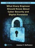 What every Engineer should know about Cyber Security and Digital Forensics; Volume in What every