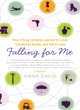 Falling for Me: How I Learned French, Hung Curtains, Traveled to Seville, and Fell in Love