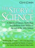 The Story of Science. A history of science, technology and medicine from 5000 BC to the end of the 20th century
