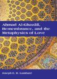 Ahmad Al-Ghazali, Remembrance, and the Metaphysics of Love
