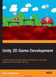 Unity 2D Game Development: Combine classic 2D with today's technology to build great games with Unity's latest 2D tools