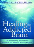 Healing the Addicted Brain: The Revolutionary, Science-Based Alcoholism and Addiction Recovery