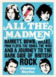All the madmen. Barrett, Bowie, Drake, Pink Floyd, The Kinks, The Who & a Journey to the dark side of English Rock