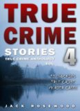 True Crime Stories Volume 4: 12 Shocking True Crime Murder Cases