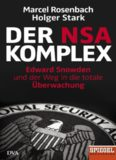Der NSA-Komplex: Edward Snowden und der Weg in die totale Überwachung