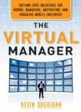 The Virtual Manager: Cutting-Edge Solutions for Hiring, Managing, Motivating, and Engaging Mobile Employees