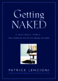 Getting Naked: A Business Fable About Shedding The Three Fears That Sabotage Client Loyalty (J-B Lencioni Series)