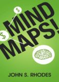 Mind Maps: How to Improve Memory, Writer Smarter, Plan Better, Think Faster, and Make More Money