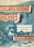 The ark before Noah : decoding the story of the flood