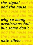 The Signal and the Noise: Why So Many Predictions Fail-but Some Don't.