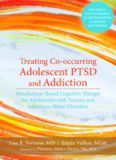Treating Co-occurring Adolescent PTSD and Addiction: Mindfulness-Based Cognitive Therapy for Adolescents with Trauma and Substance-Abuse Disorders
