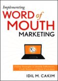 Implementing Word of Mouth Marketing: Online Strategies to Identify Influencers, Craft Stories