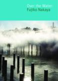 Over the Water: Fujiko Nakaya (pdf) - Exploratorium